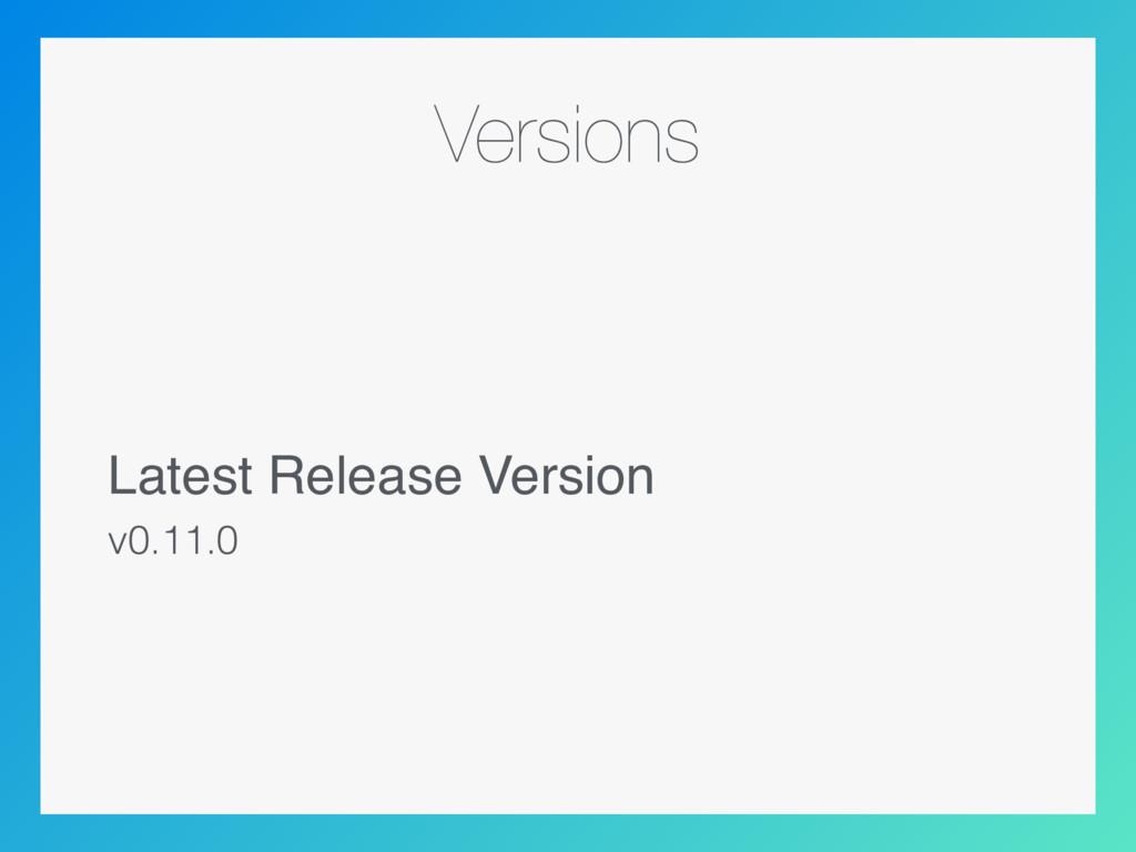 Versions Latest Release Version v0.11.0