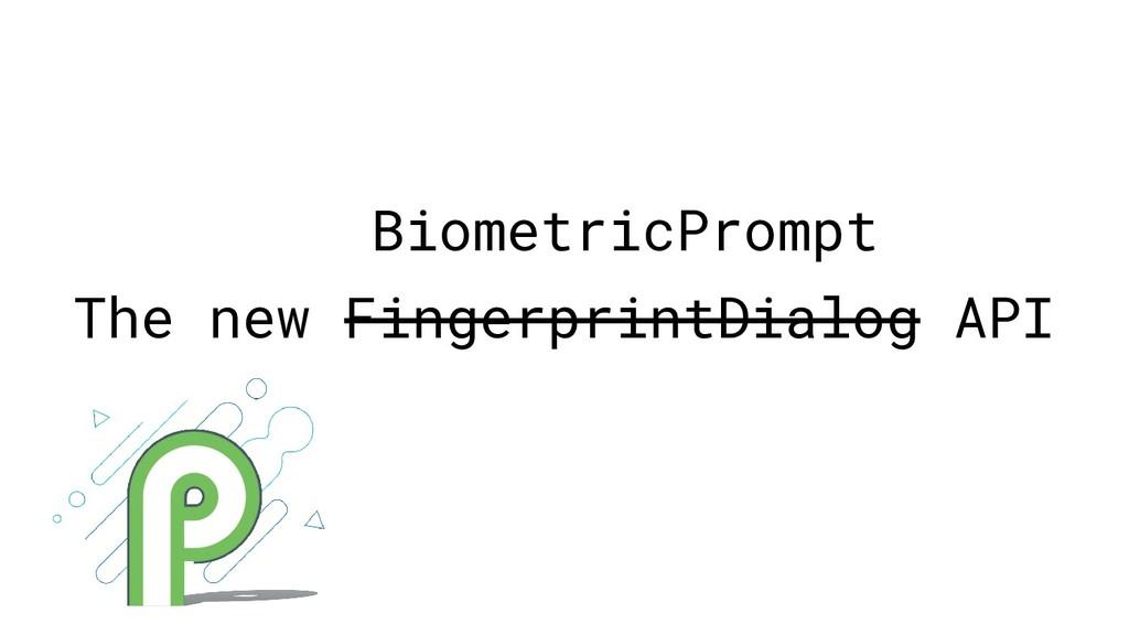 The new FingerprintDialog API BiometricPrompt