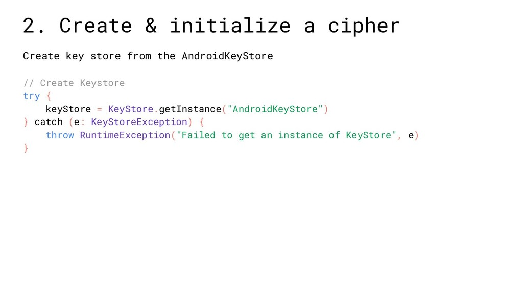 Create key store from the AndroidKeyStore // Cr...