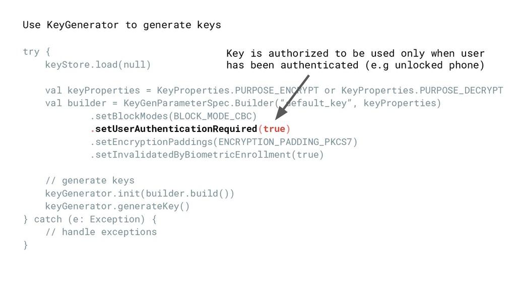 Use KeyGenerator to generate keys try { keyStor...