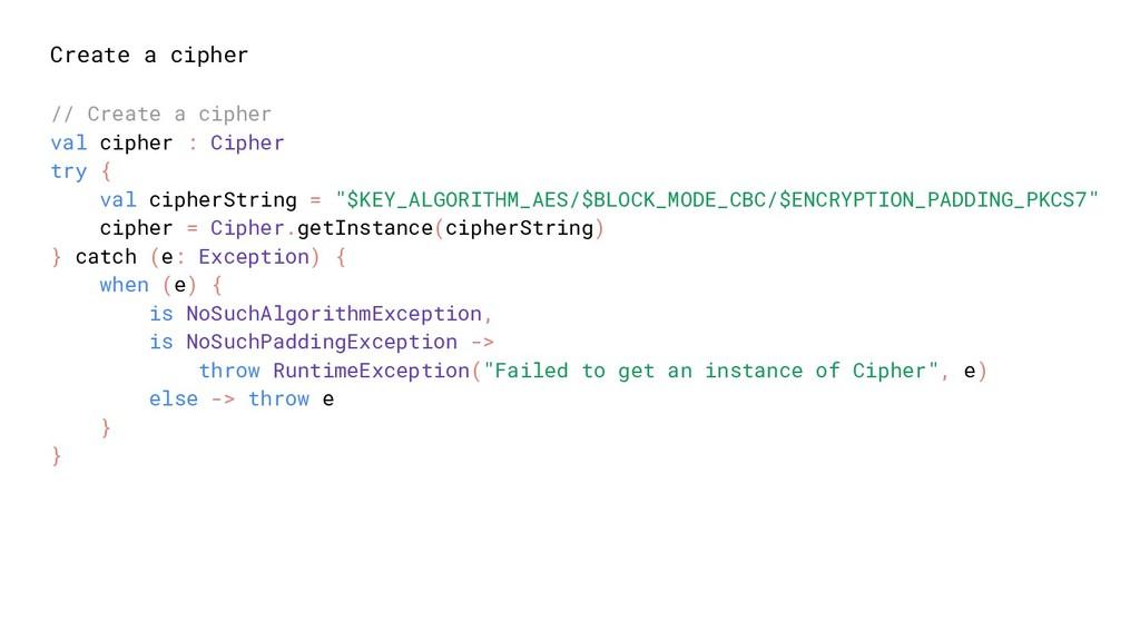 Create a cipher // Create a cipher val cipher :...