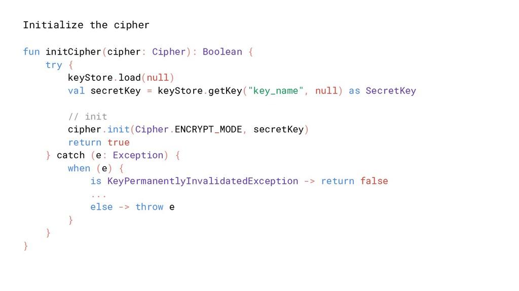 Initialize the cipher fun initCipher(cipher: Ci...