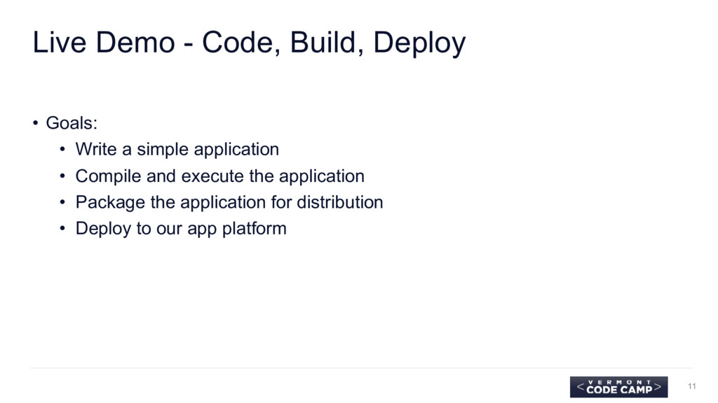 Live Demo - Code, Build, Deploy • Goals: • Writ...