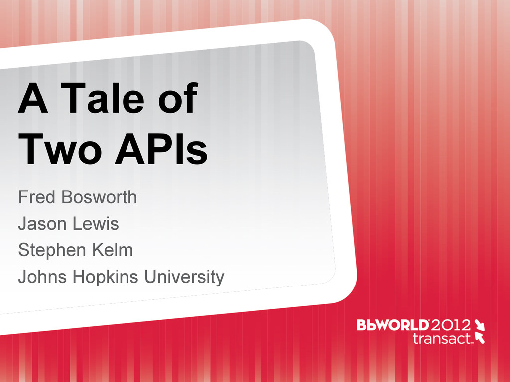 A Tale of Two APIs Fred Bosworth Jason Lewis St...