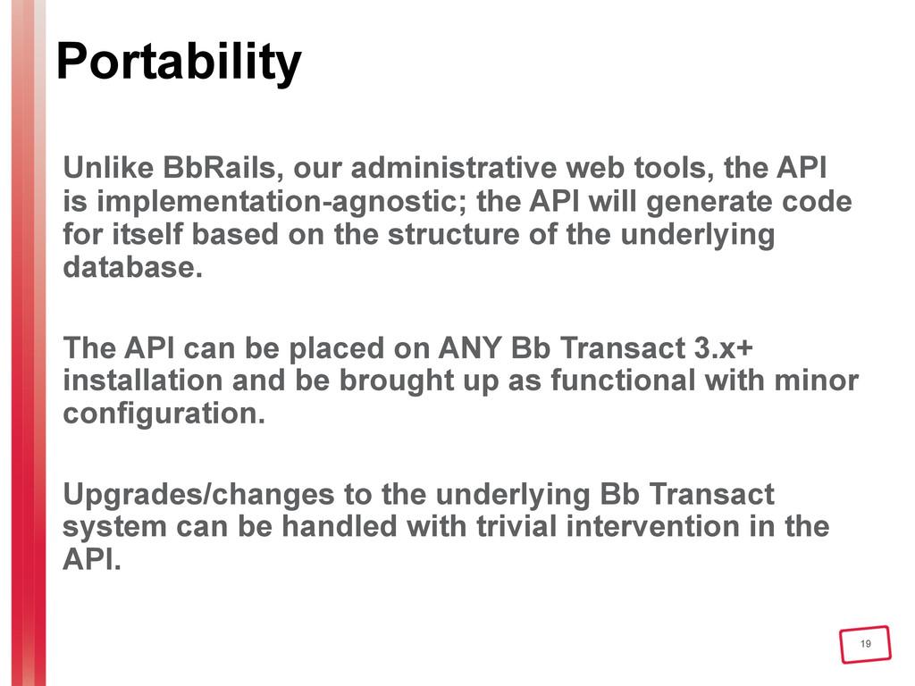 19 Portability Unlike BbRails, our administrati...