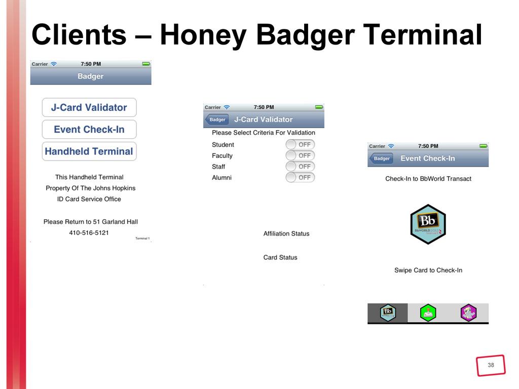 38 Clients – Honey Badger Terminal
