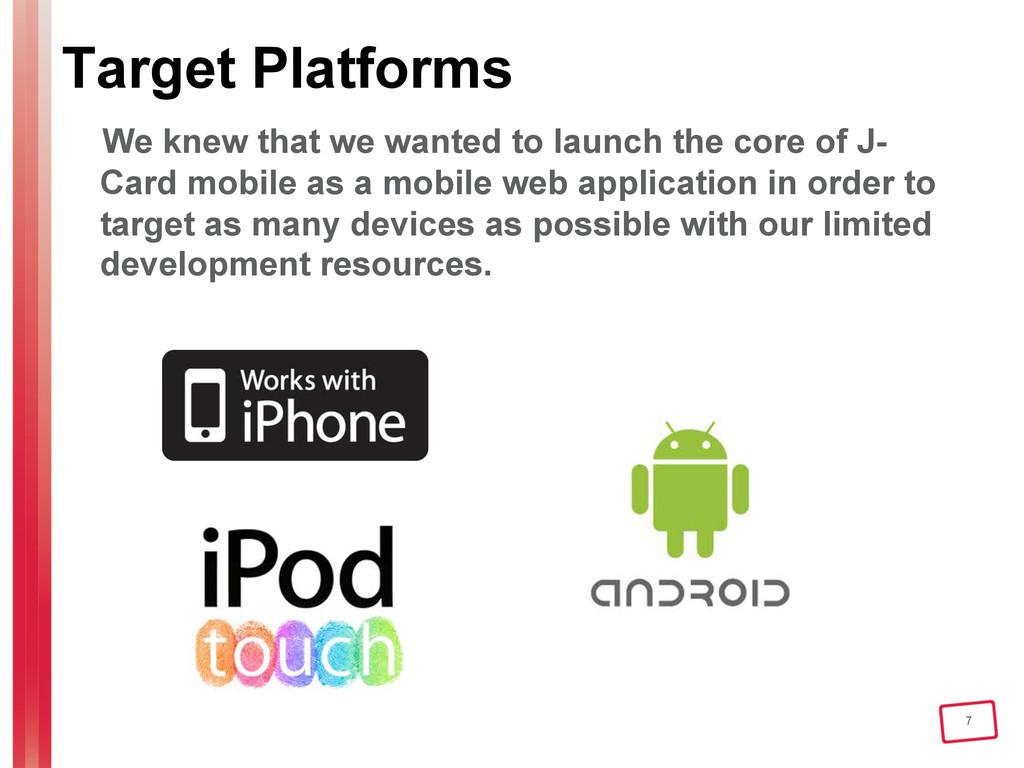7 Target Platforms We knew that we wanted to la...