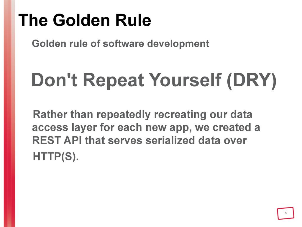 8 The Golden Rule Golden rule of software devel...