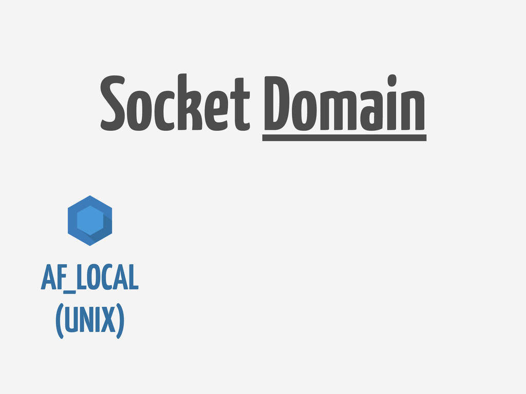AF_LOCAL (UNIX) Socket Domain