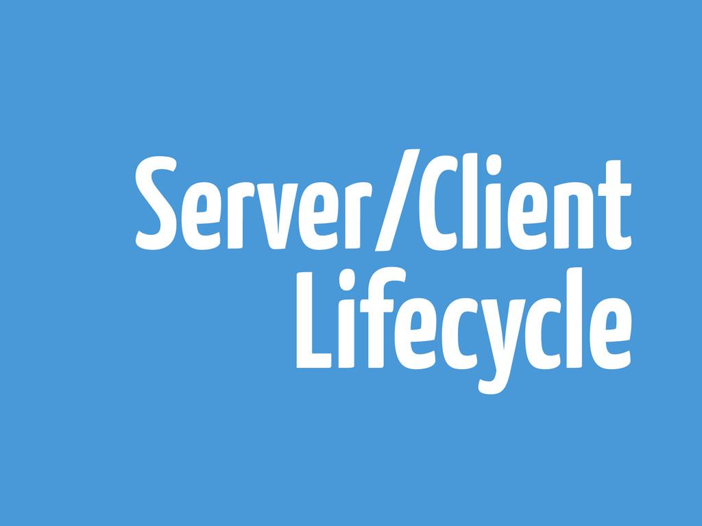 Server/Client Lifecycle