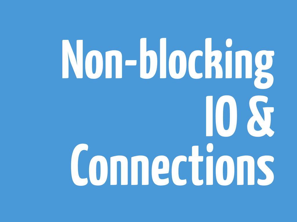 Non-blocking IO & Connections