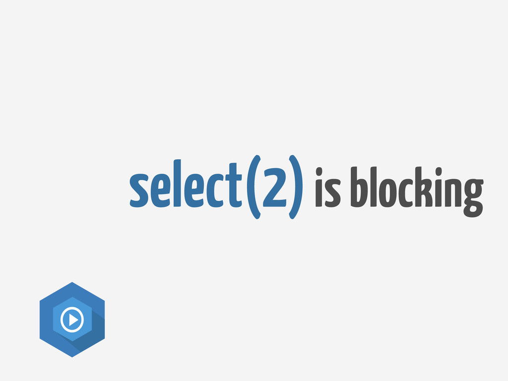 select(2) is blocking