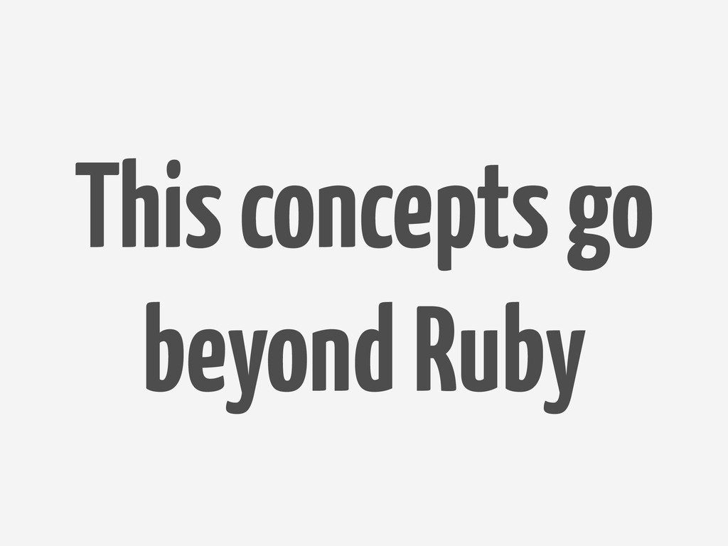 This concepts go beyond Ruby