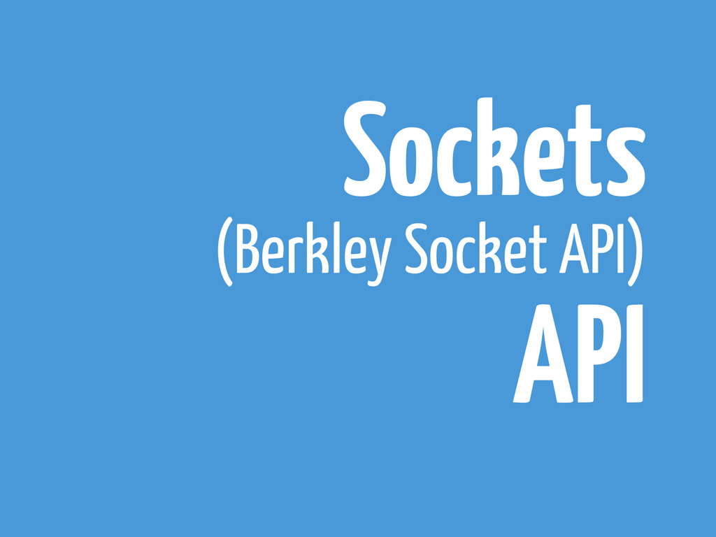 Sockets (Berkley Socket API) API