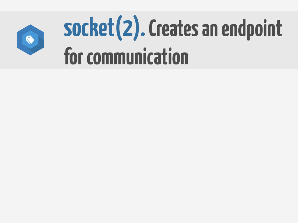 socket(2). Creates an endpoint for communication