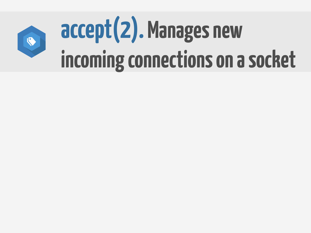 accept(2). Manages new incoming connections on ...