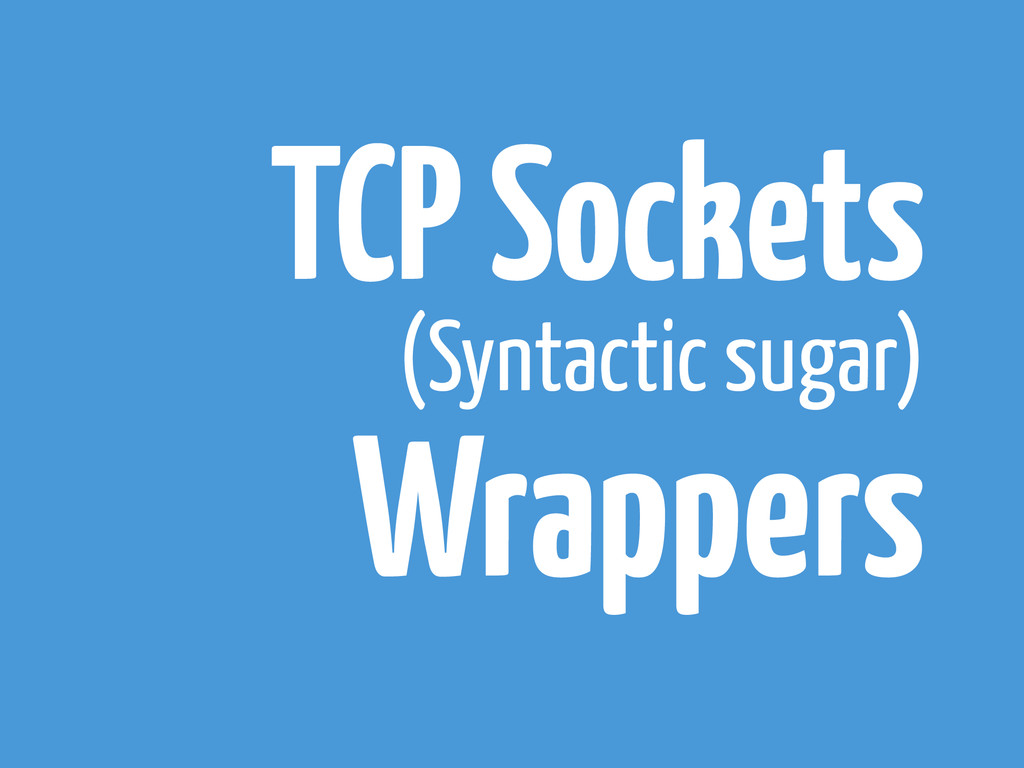 TCP Sockets Wrappers (Syntactic sugar)
