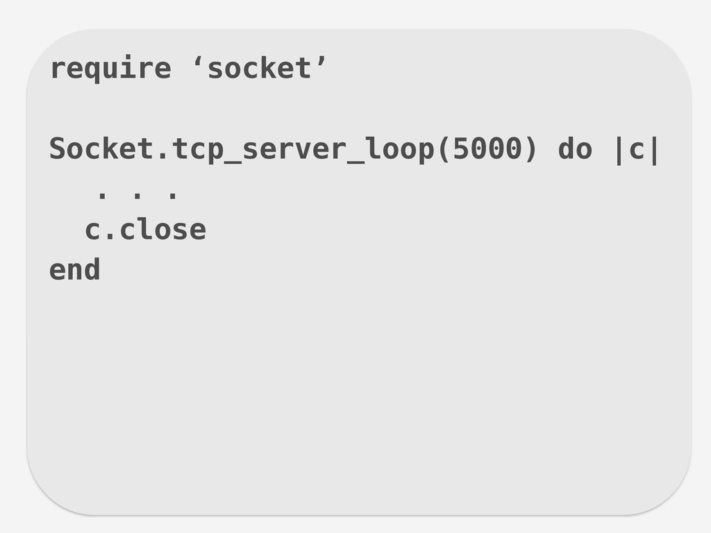 require 'socket' ! Socket.tcp_server_loop(5000)...