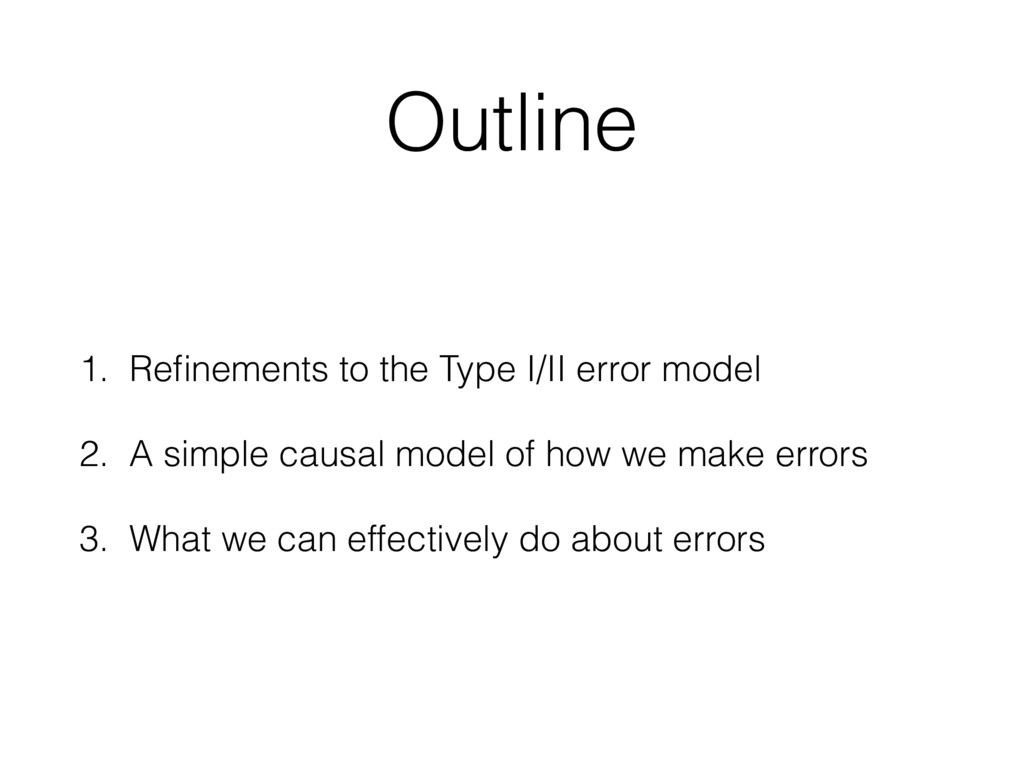 Outline 1. Refinements to the Type I/II error mo...