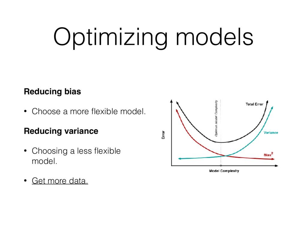 Optimizing models Reducing bias • Choose a more...