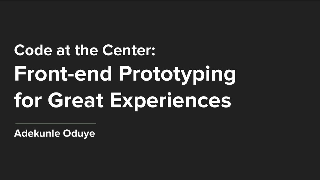 Code at the Center: Front-end Prototyping for G...