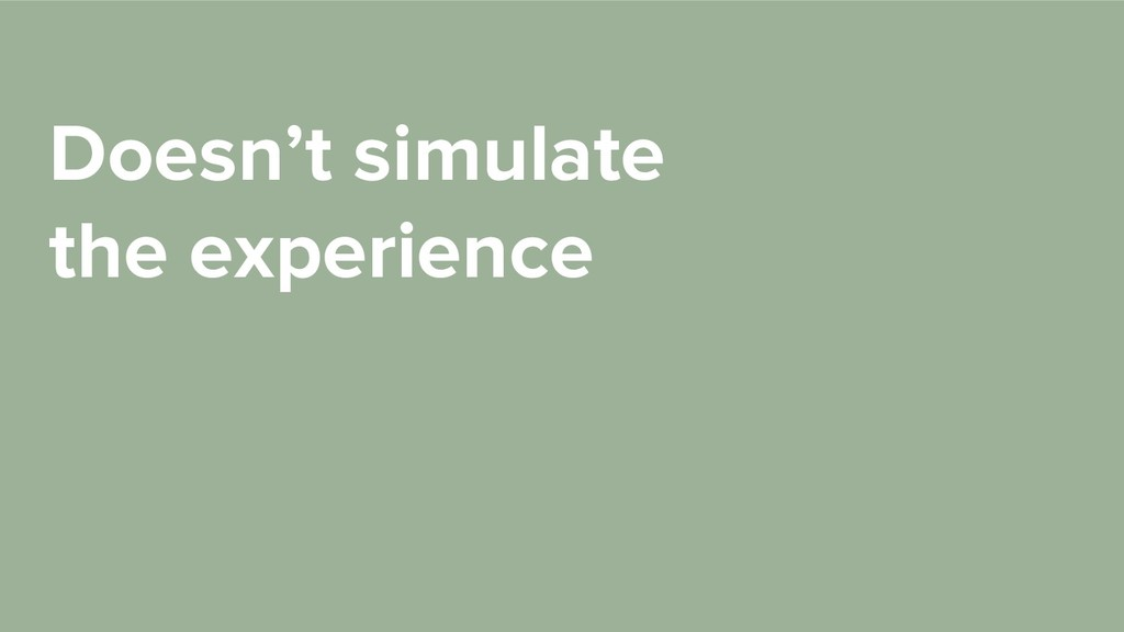 Doesn't simulate the experience