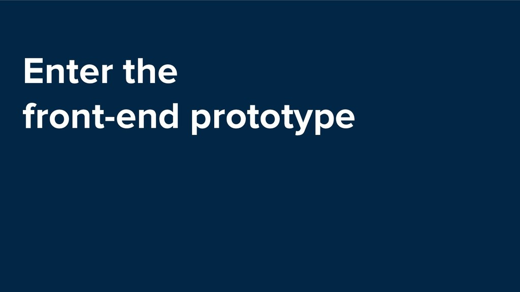 Enter the front-end prototype