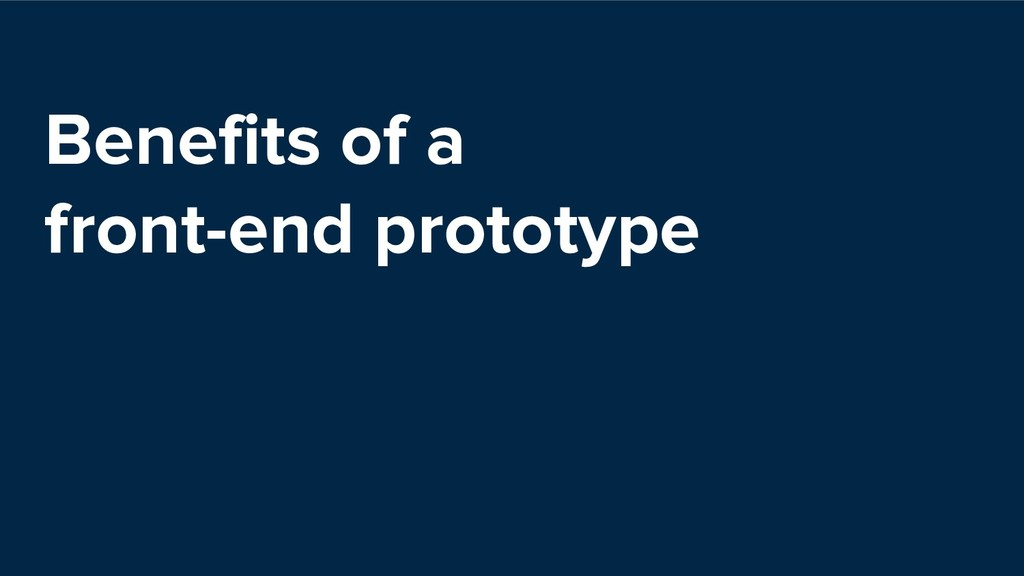 Benefits of a front-end prototype