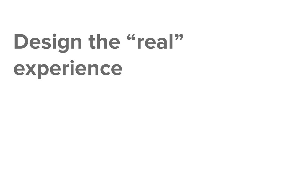 """Design the """"real"""" experience"""
