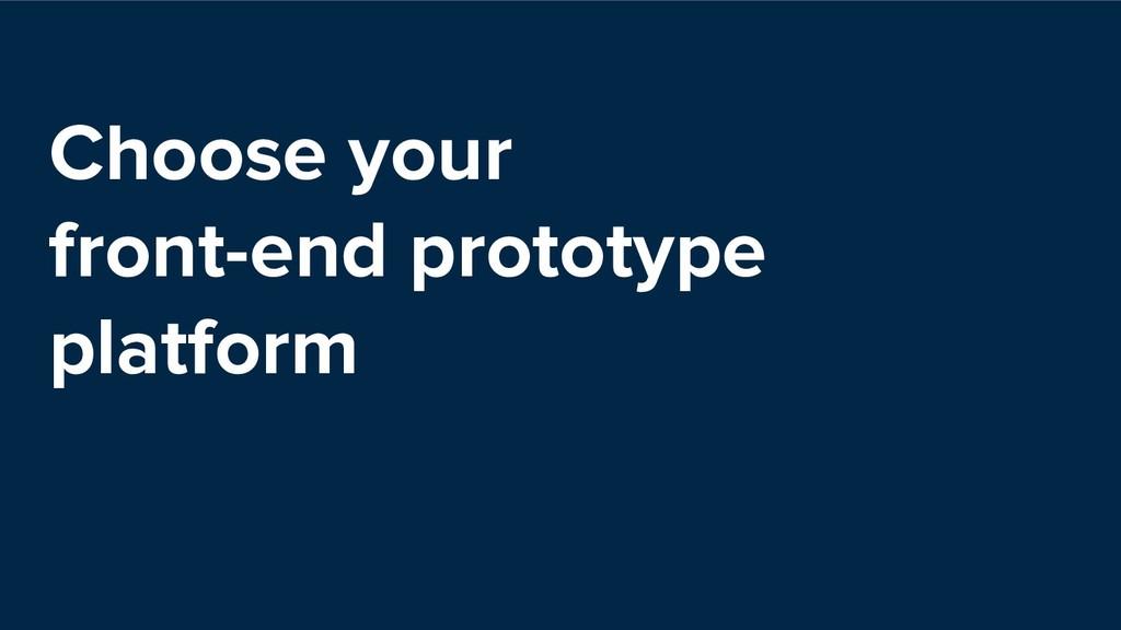 Choose your front-end prototype platform