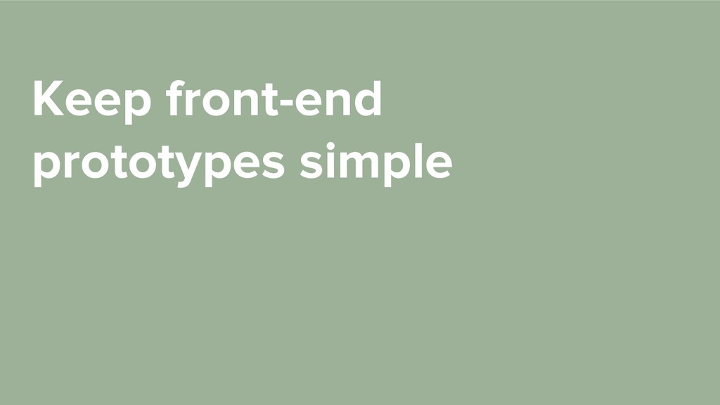 Keep front-end prototypes simple