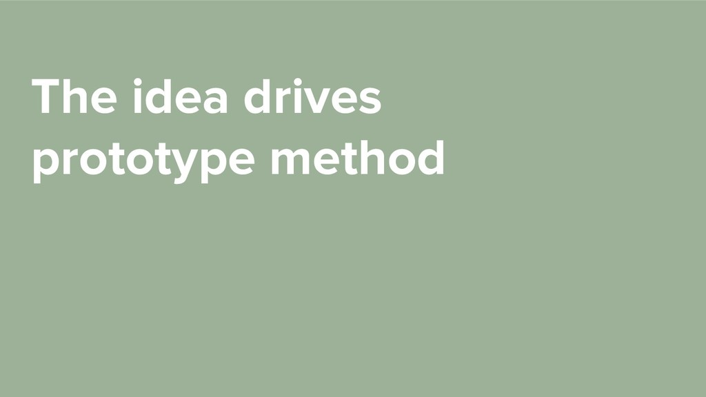 The idea drives prototype method