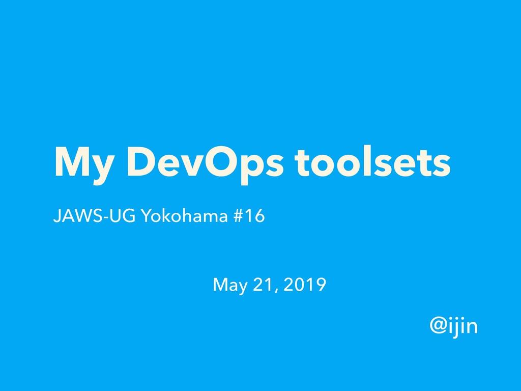 My DevOps toolsets @ijin May 21, 2019 JAWS-UG Y...