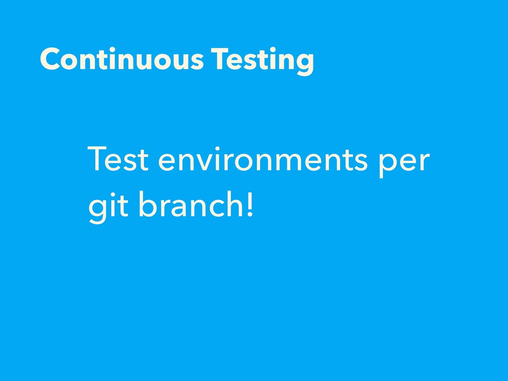 Continuous Testing Test environments per git br...