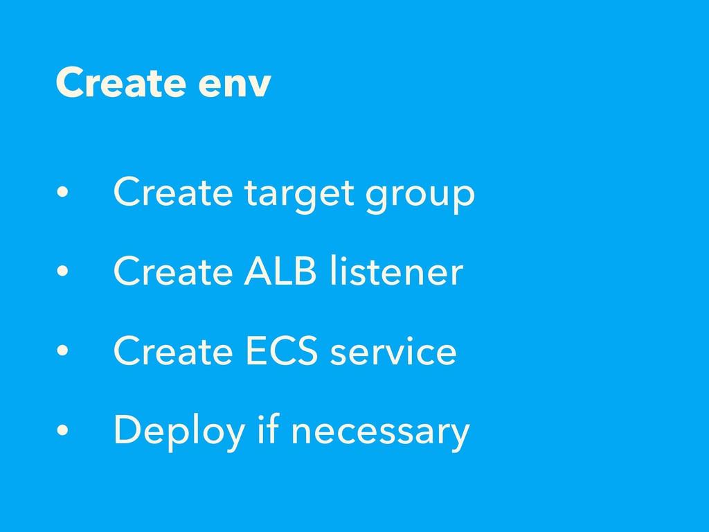 Create env • Create target group • Create ALB l...