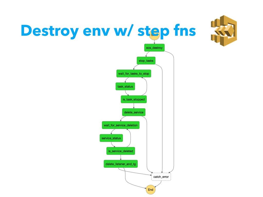 Destroy env w/ step fns