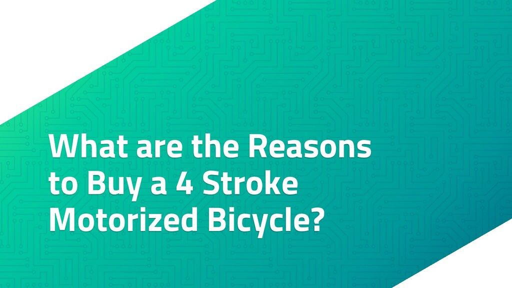 What are the Reasons to Buy a 4 Stroke Motorize...
