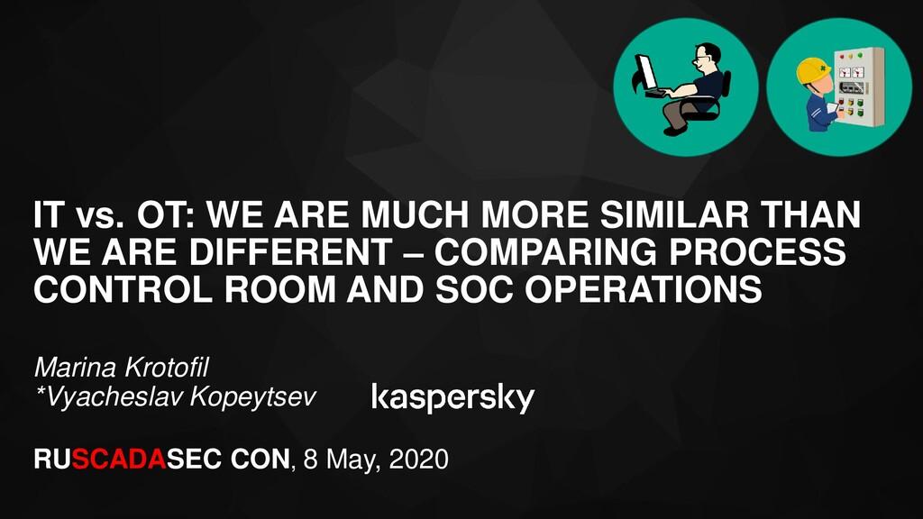Marina Krotofil *Vyacheslav Kopeytsev IT vs. OT...