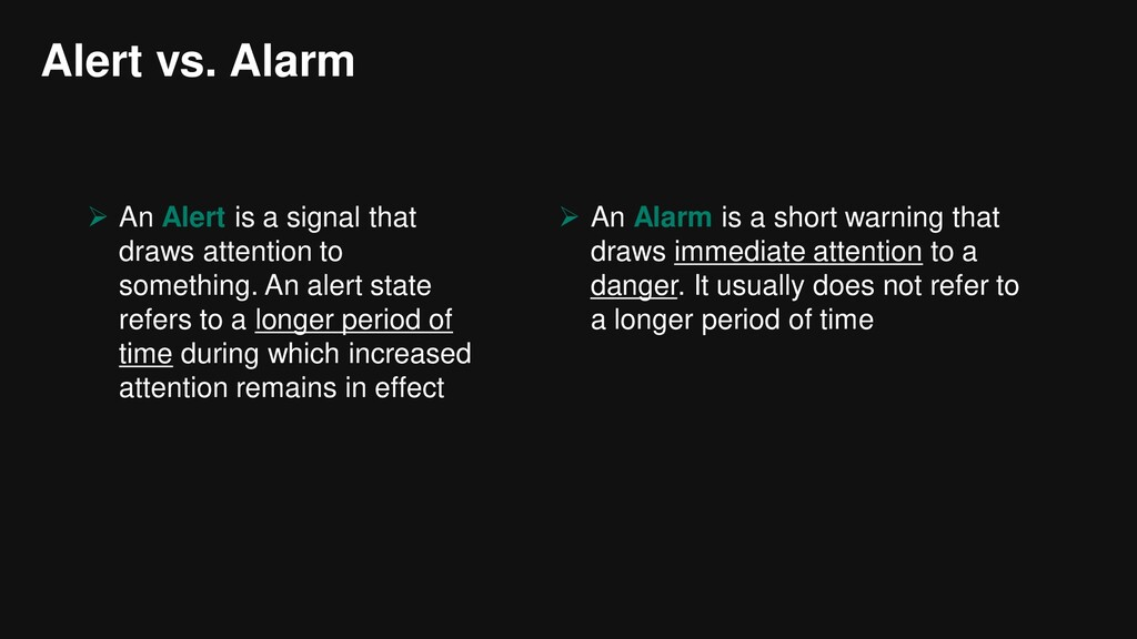 Alert vs. Alarm  An Alert is a signal that dra...
