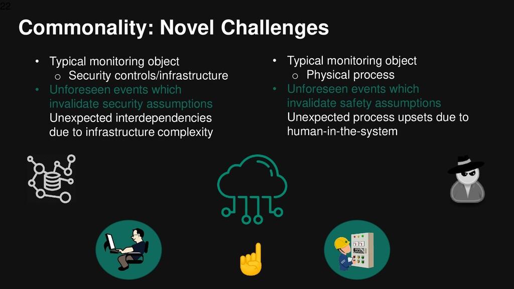 22 Commonality: Novel Challenges • Typical moni...