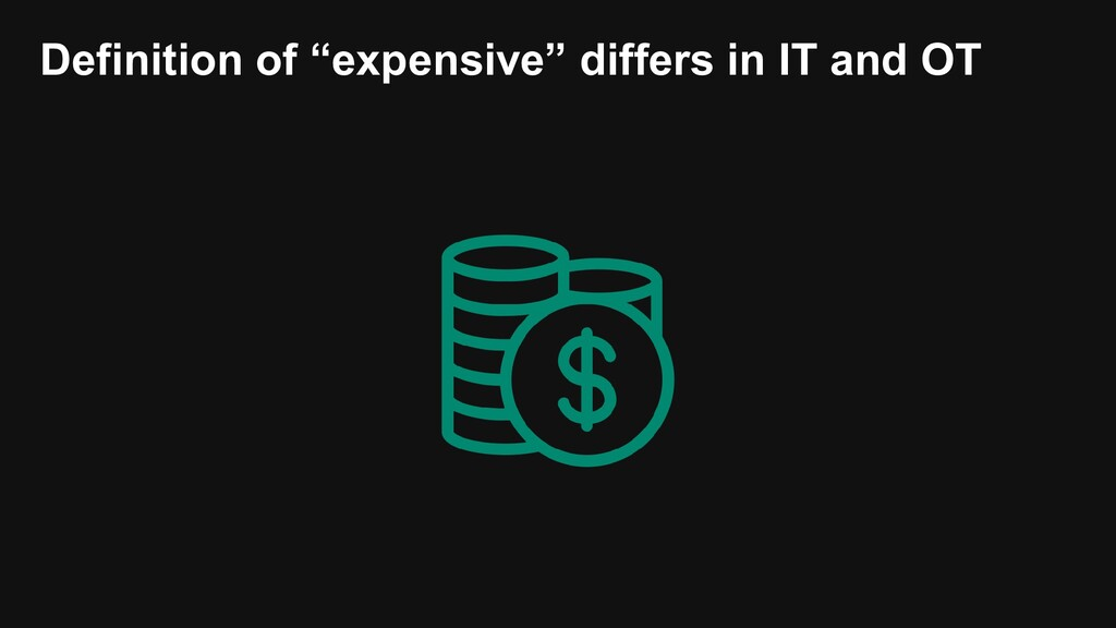 """Definition of """"expensive"""" differs in IT and OT"""