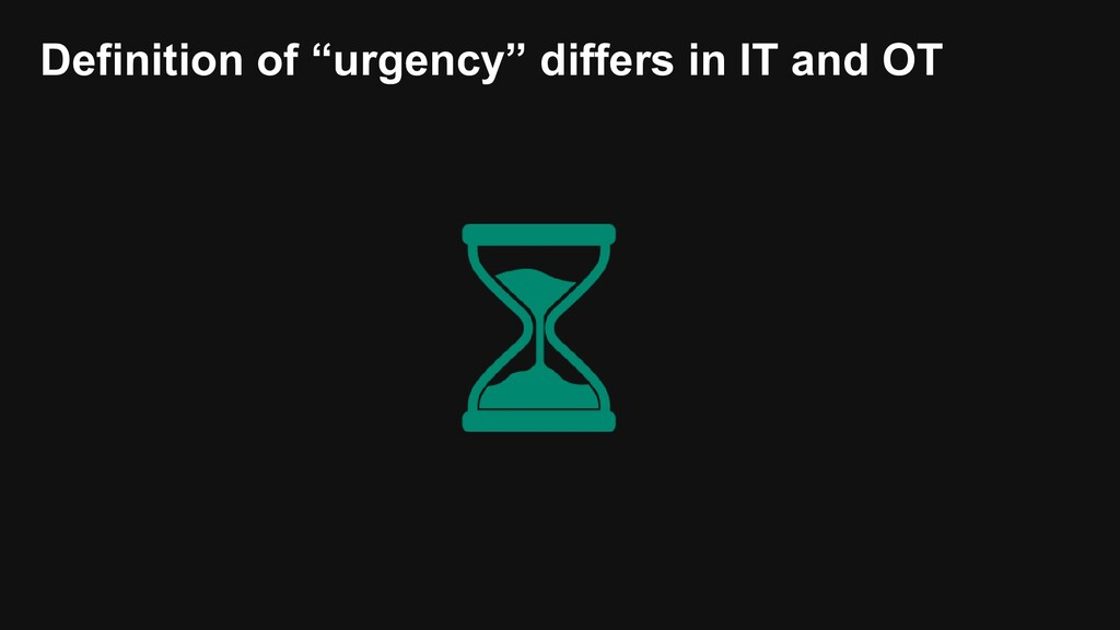 """Definition of """"urgency"""" differs in IT and OT"""