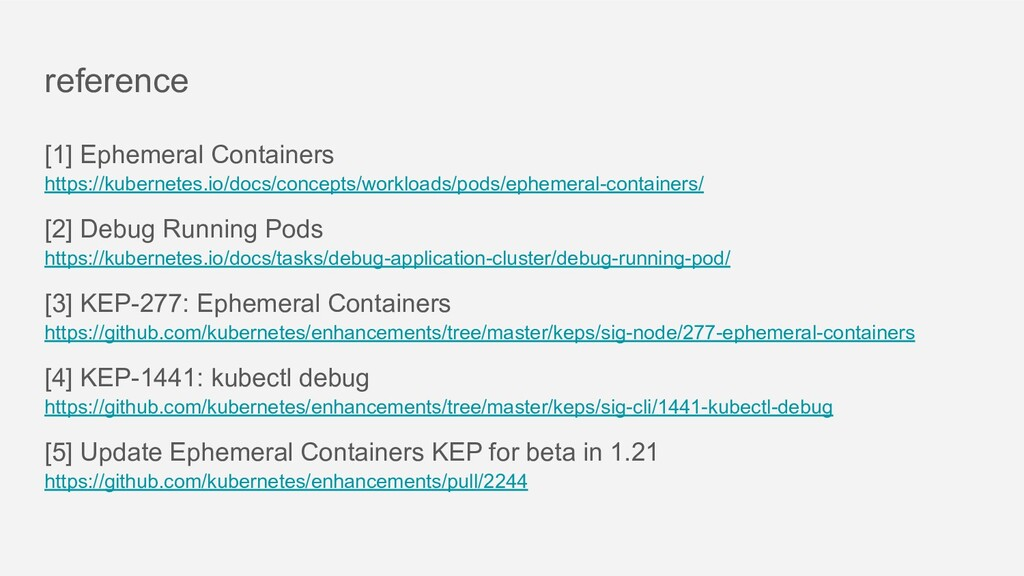 reference [1] Ephemeral Containers https://kube...