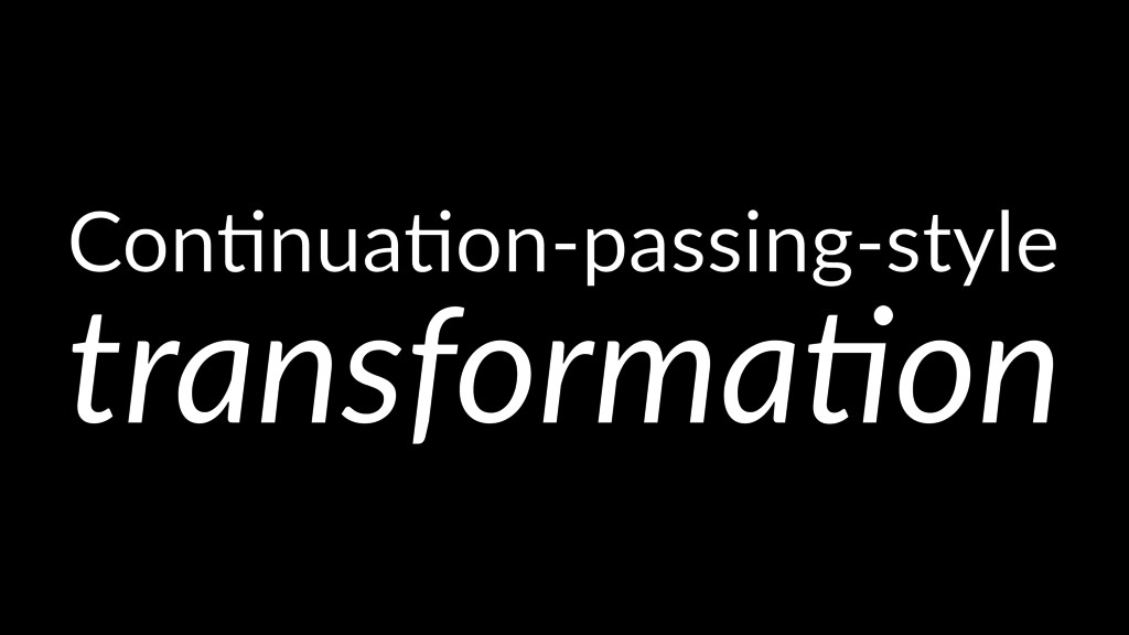 Con$nua$on-passing-style transforma)on