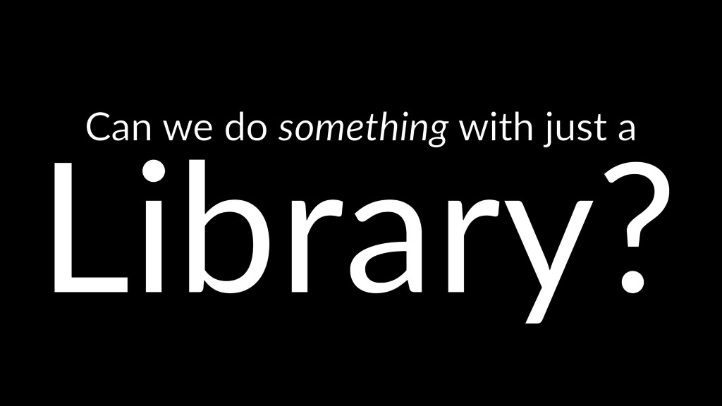 Can we do something with just a Library?