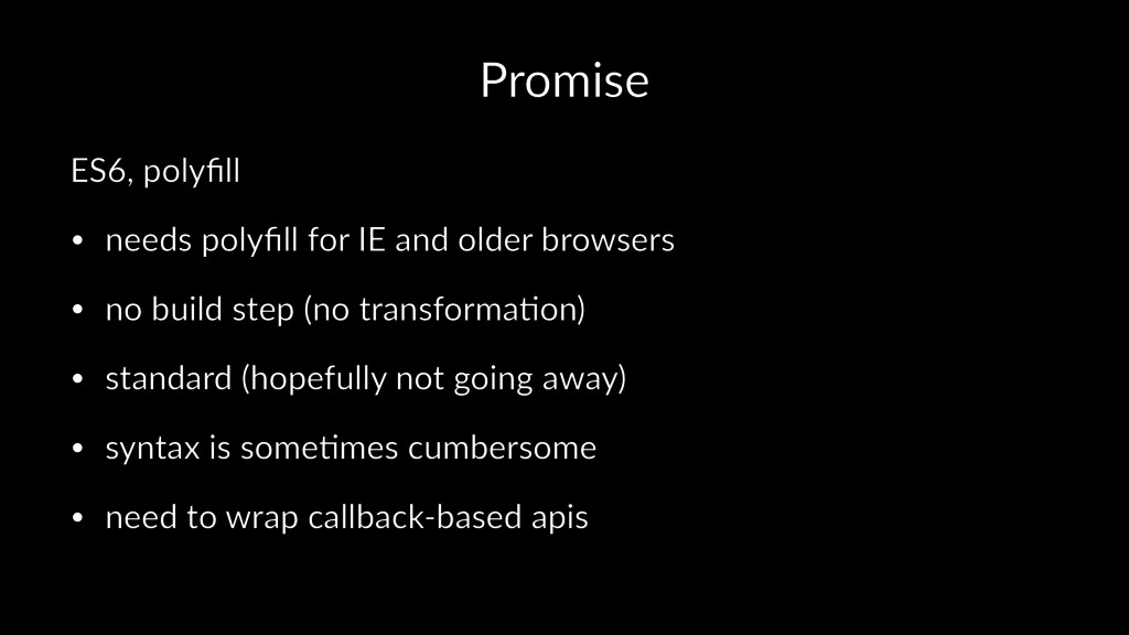 Promise ES6, polyfill • needs polyfill for IE and...