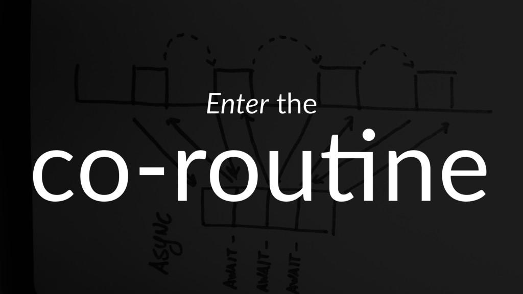 Enter the co-rou&ne