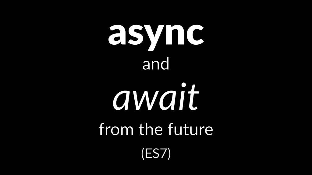 async and await from the future (ES7)