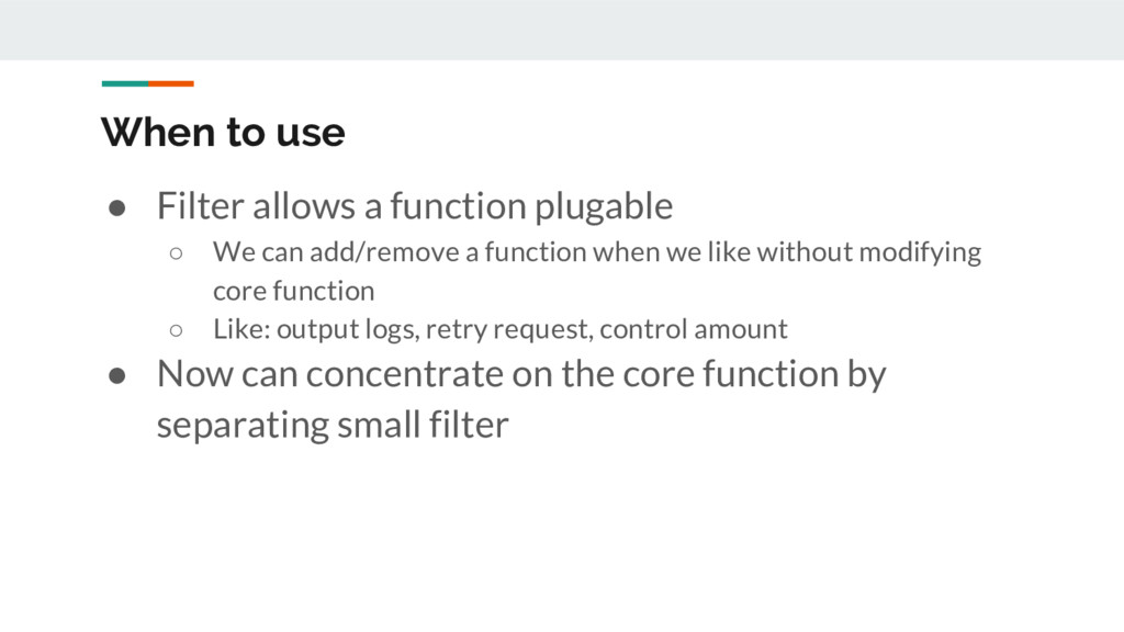 When to use ● Filter allows a function plugable...