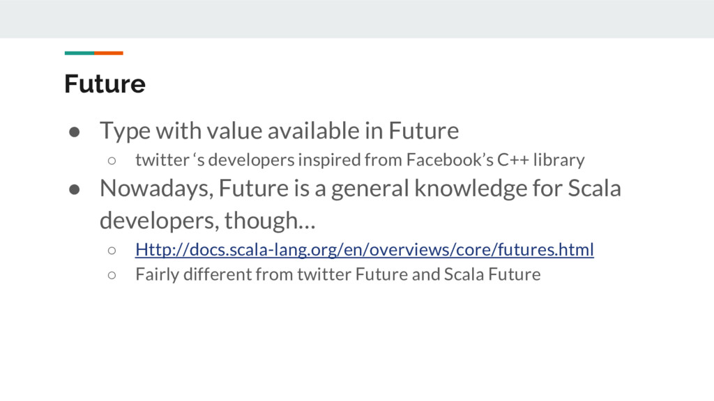 Future ● Type with value available in Future ○ ...